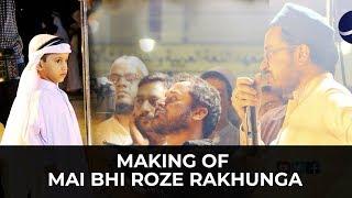 Making of Mai Bhi Roze Rakhunga By: Binoria Media