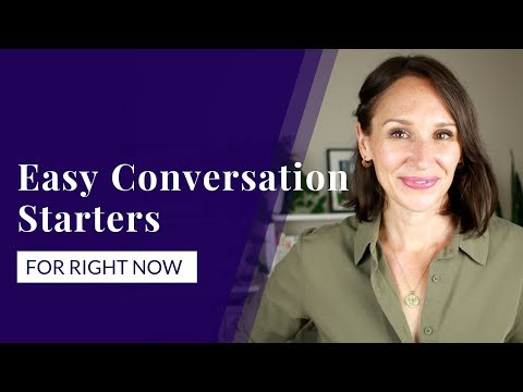 3 Easy Conversation Starters for Right Now [Advanced Conversation Skills]