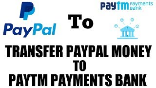 Paypal to paytm money transfer || Transfer Money From Paypal To Paytm Payments Bank