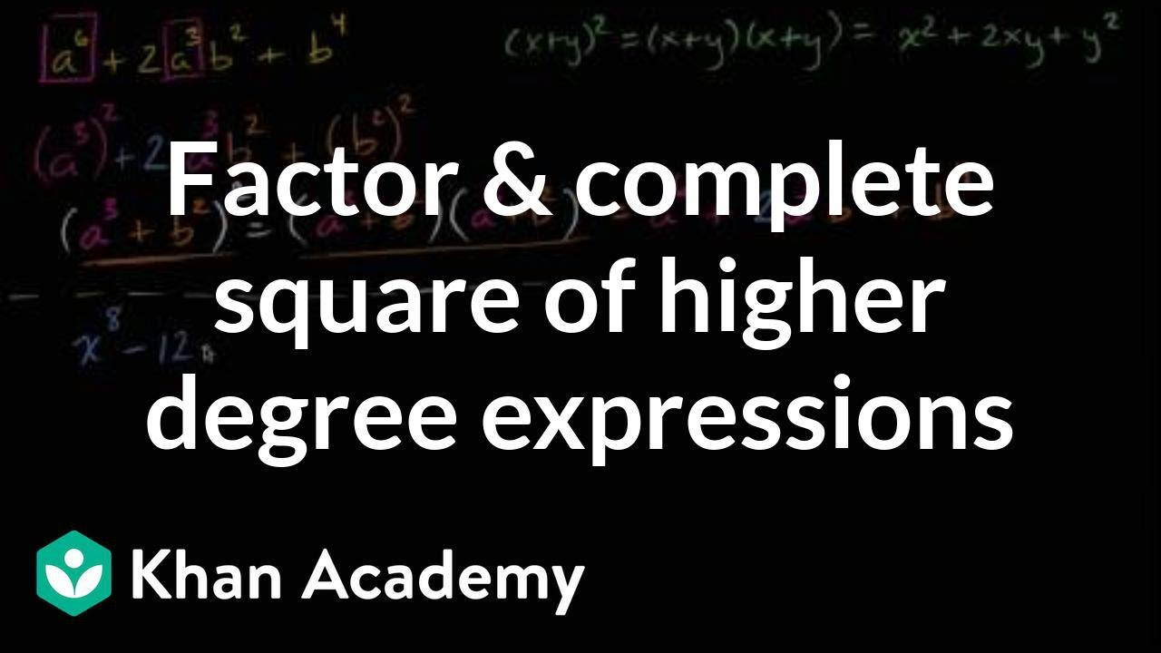 Factoring Andpleting Square Of Higher Degree Expressions  Algebra Ii   Khan Academy