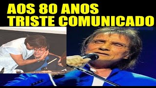 Aos 80 Anos Triste Comunicado Roberto Carlos !