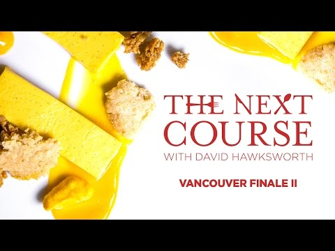 The Next Course: With David Hawksworth/ VANCOUVER FINALE: PART 2