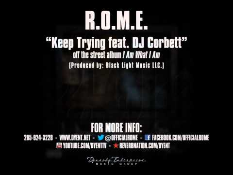 R.O.M.E. - Keep Trying ft. DJ Corbett (Produced by Black Light Music LLC.)