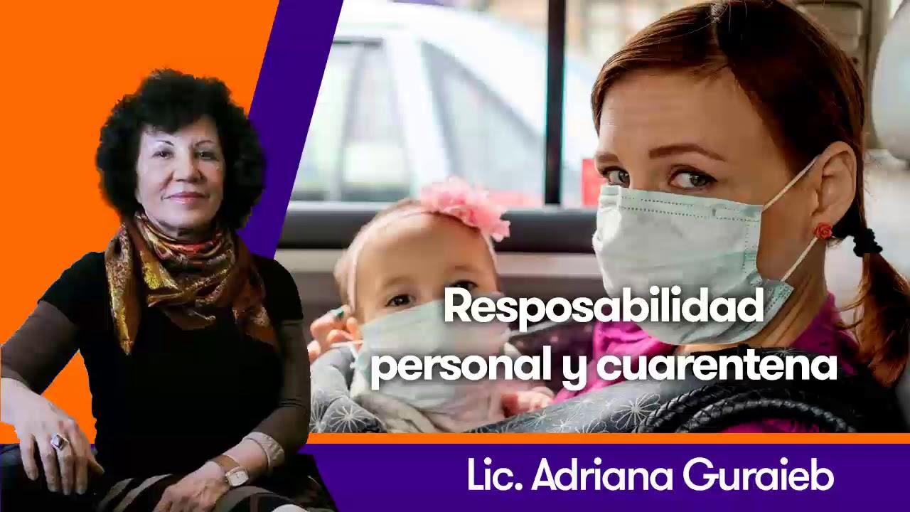 Responsabilidad personal y cuarentena - Lic. Adriana Guraieb