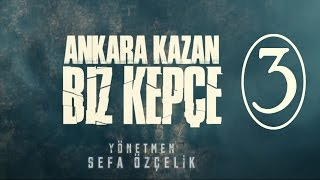 Ankara Kazan Biz Kepçe - 3.BÖLÜM