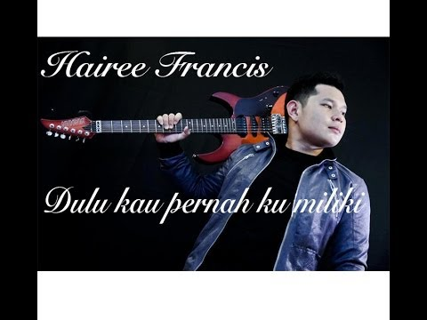 Hairee Francis - Dulu Kau Pernah Ku Miliki (Original) (Audio And Lyrics)
