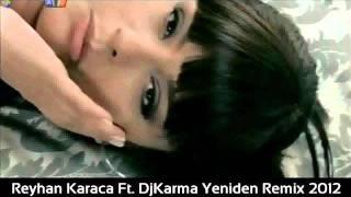 Reyhan Karaca Ft. DjKarma Yeniden Remix 2012