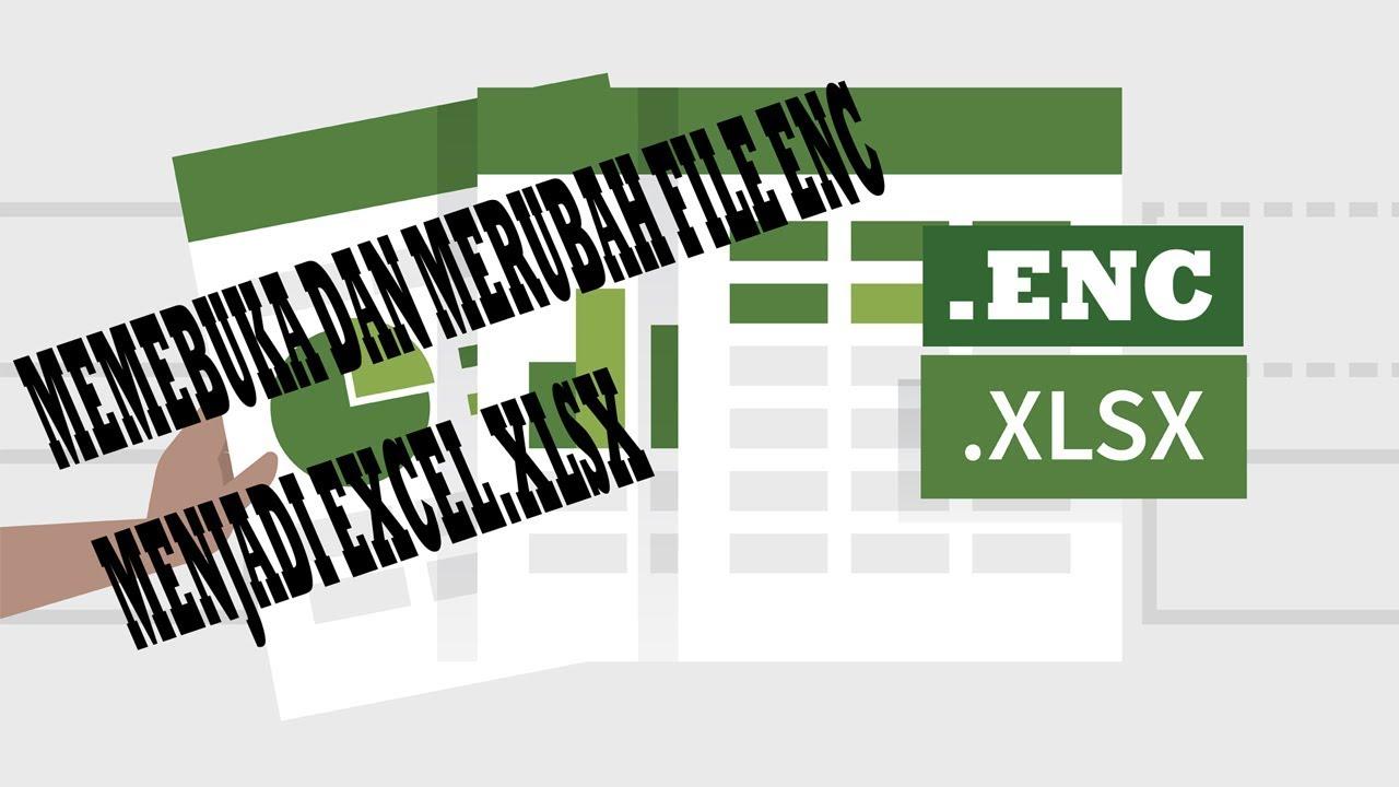 Cara Membuka Dan Menyimpan File ENC Menjadi Format EXCEL