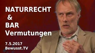 NATURRECHT &  BAR-Vermutungen| Bewusst.TV - 7.5.2017