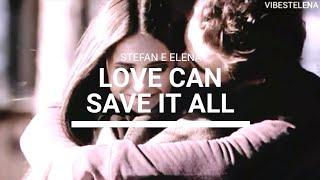 Love Can Save It All (Tradução - Andra) - Stefan e Elena | Stelena
