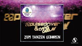 Pulsedriver & Chris Deelay - Zum Tanzen Geboren (Extended Mix)