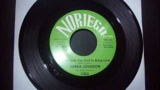 DEBRA JOHNSON - TO GET LOVE YOU GOT TO BRING LOVE  (NORIEGA)