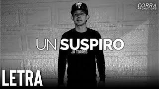(LETRA) Un Suspiro - JR Torres [2019]