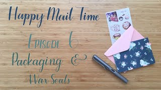 Happy Mail Time | Episode 6 | Packaging & Wax Seals