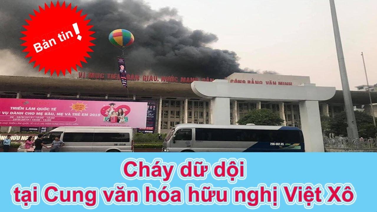 Cháy Cung Việt Xô | Cung văn hoá Hữu Nghị Việt Xô chìm trong biển lửa