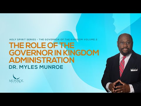 The Role Of The Governor In Kingdom Administration | Dr. Myles Munroe