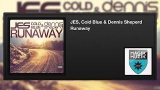 JES, Cold Blue & Dennis Sheperd - Runaway