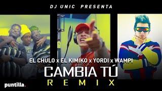 Dj Unic El Chulo - Cambia Tu (Remix) feat El Kimiko, Yordy, Wampi