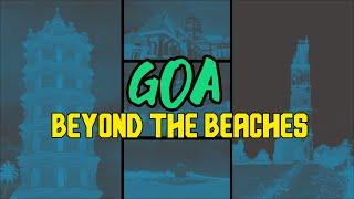Goa- Beyond The Beaches- Goa Travelogue