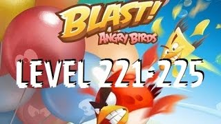 Angry Birds Blast - Level 221-225 - MORE THAN 225 COMING SOON - Gameplay/Walkthrough - iOS/Android