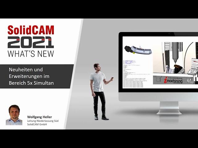 SolidCAM 2021 – What´s New – Neuheiten und Erweiterungen im Bereich 5x Simultan