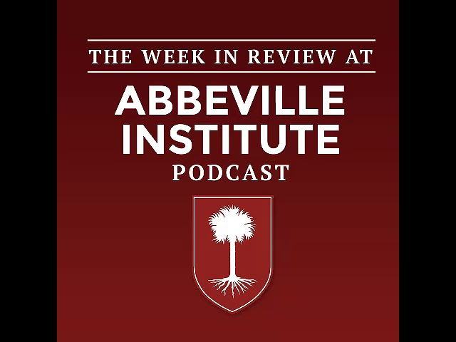 The Week in Review at the Abbeville Institute Episode 249