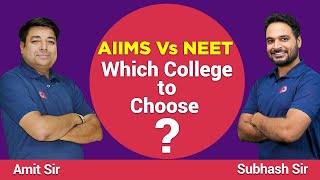 NEET Vs AIIMS | Which medical college should you choose? | Amit and Shubhas Sir.