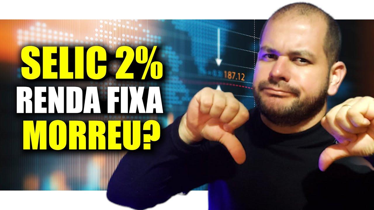 SELIC 2%. A MORTE DA RENDA FIXA? ONDE INVESTIR AGORA?