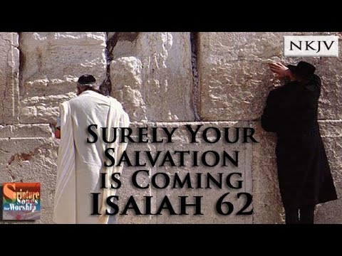 Isaiah 62 Song Quot Surely Your Salvation Is Coming
