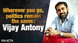 Wherever you go, politics remain the same - Vijay Antony
