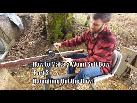 How to Make a Wood Self Bow, Part 2. (Roughing out the Bow)