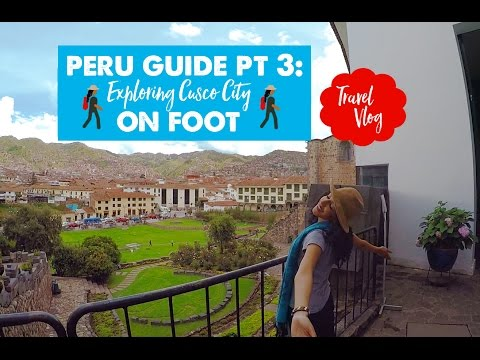 EXPLORING CUSCO CITY ON FOOT! | Peru Travel Guide: Part 3