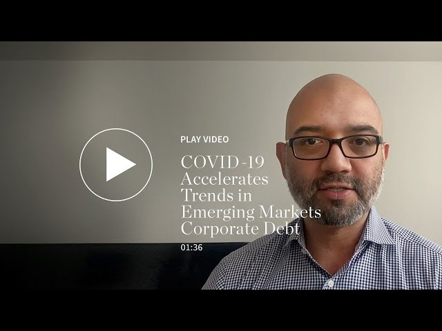 COVID-19 Accelerates Trends in Emerging Markets Corporate Debt