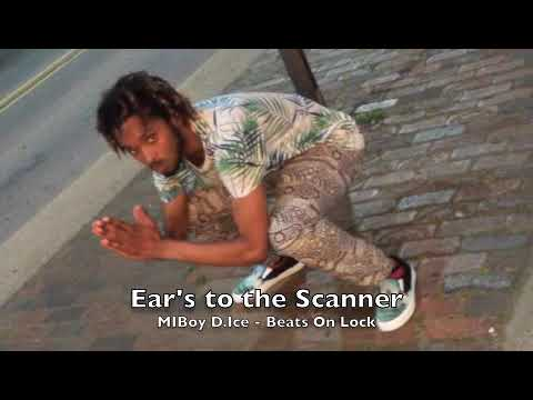 MIBOY D.ICE || EARS TO THE SCANNER || PROD. BEATS ON LOCKS