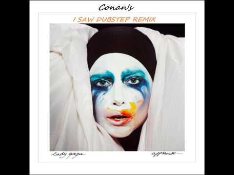 Applause - Lady Gaga (Conan's I SAW DUBSTEP REMIX)