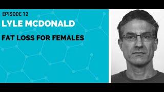 Lyle McDonald: Fat Loss For Females