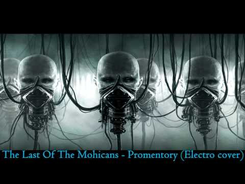 The Last Of The Mohicans  Promentory Electro