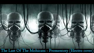 The Last Of The Mohicans - Promentory (Electro cover)