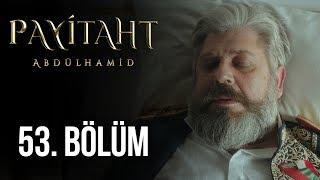 Payitaht Abdülhamid 53. Bölüm HD