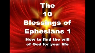 The 10 Blessings of Ephesians 1 How to find the will of God for your life.