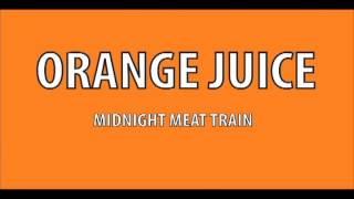 Orange Juice - Midnight Meat Train
