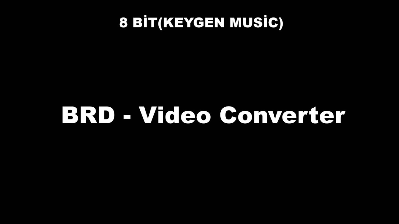 BRD - Vİdeo Converter [ Keygen Music - 8 BİT Music ]