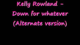 Kelly Rowland - Down for whatever (Alternate version)