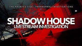 Shadow House | Live Stream Investigation