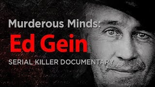 Murderous Minds: The Real Psycho, Buffalo Bill & Texas Chainsaw Massacre | Edward Theodore Gein
