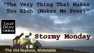 """The Very Thing That Makes You Rich (Makes Me Poor)"" - Stormy Monday at the Old Neptune - 2"