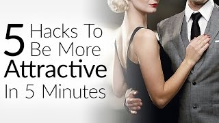 5 Hacks To Be More Attractive In 5 Minutes | How To INSTANTLY Increase Attraction