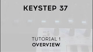 Tutorials | KeyStep 37 - Episode 1: Overview