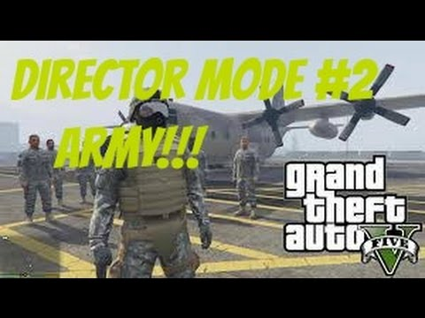 Director Mode #2 / Working for the U.S. ARMY!!!!! / Gta 5