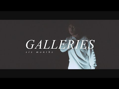 Galleries - Six Months (OFFICIAL MUSIC VIDEO)
